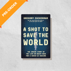 A Shot to Save the World: The Inside Story of the Life-or-Death Race for a COVID-19 Vaccine (Hardcover)