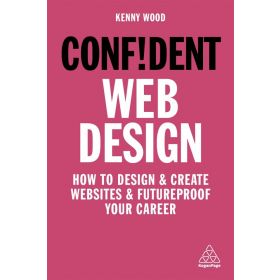 Confident Web: Design How to Design and Create Websites and Futureproof Your Career (Paperback)