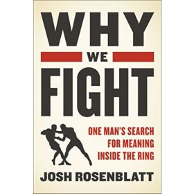 Why We Fight: One Man's Search for Meaning Inside the Ring (Hardcover)