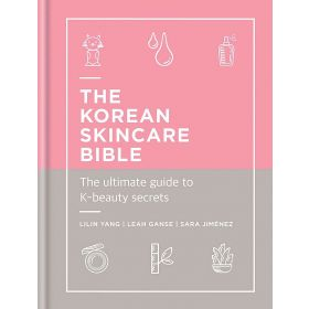 The Korean Skincare Bible: The Ultimate Guide to K-beauty Secrets (Hardcover)