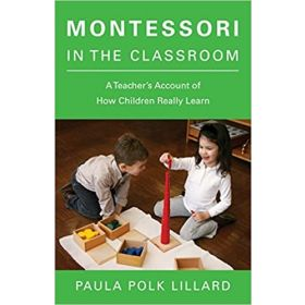 Montessori In The Classroom: A Teacher's Account of How Children Really Learn (Paperback)