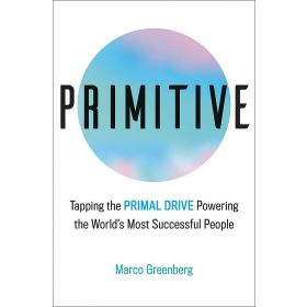 Primitive: Tapping the Primal Drive That Powers the World's Most Successful People (Hardcover)