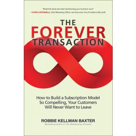The Forever Transaction: How to Build a Subscription Model So Compelling, Your Customers Will Never Want to Leave (Hardcover)