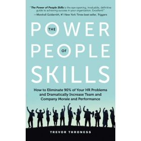 Power of People Skills: How to Eliminate 90% of Your HR Problems and Dramatically Increase Team and Company Morale and Performance (Paperback)