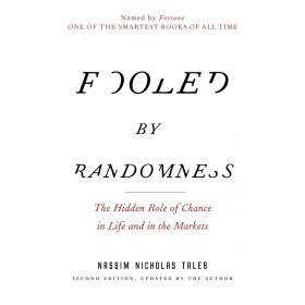 Fooled by Randomness: The Hidden Role of Chance in Life and in the Markets (Paperback)