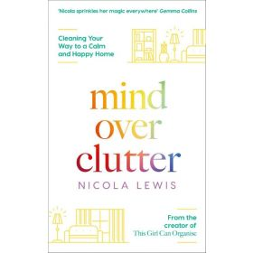 Mind Over Clutter: Cleaning Your Way to a Calm and Happy Home (Paperback)