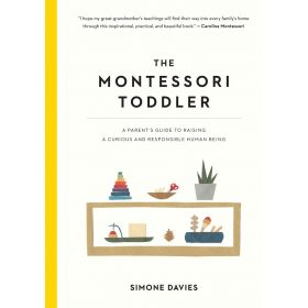 The Montessori Toddler: A Parent's Guide to Raising a Curious and Responsible Human Being (Paperback)