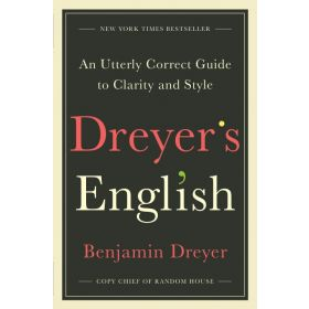Dreyer's English: An Utterly Correct Guide to Clarity and Style (Hardcover)