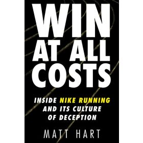 Win at All Costs: Inside Nike Running and Its Culture of Deception (Hardcover)