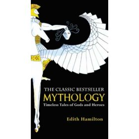 Mythology: Timeless Tales of Gods and Heroes (Mass Market)
