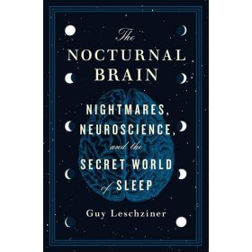 The Nocturnal Brain: Nightmares, Neuroscience, and the Secret World of Sleep (Hardcover)