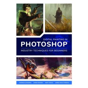 Digital Painting in Photoshop: Industry Techniques for Beginners: A Comprehensive Introduction to Techniques and Approaches (Paperback)