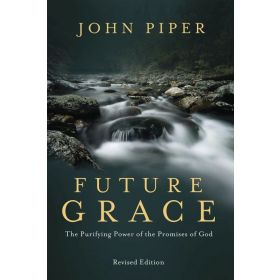 Future Grace, Revised Edition: The Purifying Power of the Promises of God (Paperback)