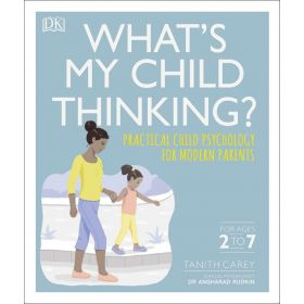 What's My Child Thinking?: Practical Child Psychology for Modern Parents (Flexibound)
