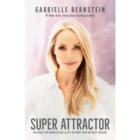 Super Attractor: Methods for Manifesting a Life beyond Your Wildest Dreams (Hardcover)