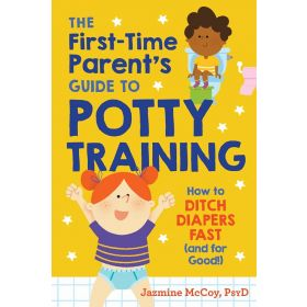 The First-Time Parent's Guide to Potty Training: How to Ditch Diapers Fast and for Good! (Paperback)