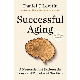 Successful Aging: A Neuroscientist Explores the Power and Potential of Our Lives (Hardcover)