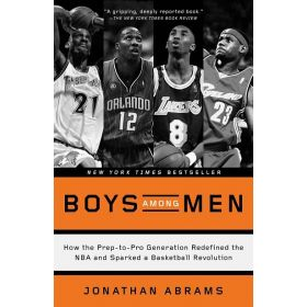 Boys Among Men: How the Prep-to-Pro Generation Redefined the NBA and Sparked a Basketball Revolution (Paperback)