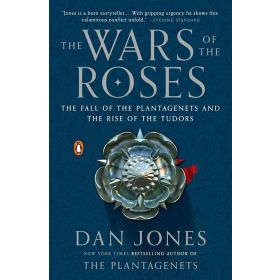 The Wars of the Roses: The Fall of the Plantagenets and the Rise of the Tudors (Paperback)