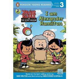 I Am Alexander Hamilton: Xavier Riddle and the Secret Museum, Penguin Young Readers Level 3 (Paperback)