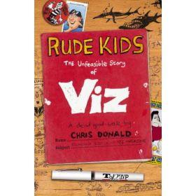 Rude Kids: The Unfeasible Story of Viz (Hardcover)