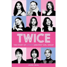 Twice: The Story of K-Pop's Greatest Girl Group (Paperback)