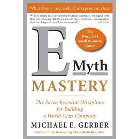E-Myth Mastery: The Seven Essential Disciplines for Building a World-Class Company (Paperback)