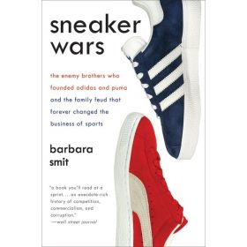 Sneaker Wars: The Enemy Brothers Who Founded Adidas and Puma and the Family Feud That Forever Changed the Business of Sports (Paperback)
