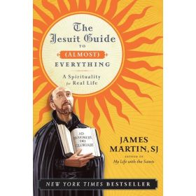 The Jesuit Guide to (Almost) Everything: A Spirituality for Real Life (Paperback)