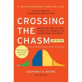 Crossing the Chasm: Marketing and Selling Disruptive Products to Mainstream Customers, 3rd Edition (Paperback)