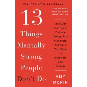 13 Things Mentally Strong People Don't Do: Take Back Your Power (Paperback)