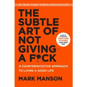 The Subtle Art of Not Giving a F*ck: A Counterintuitive Approach to Living a Good Life (Hardcover)