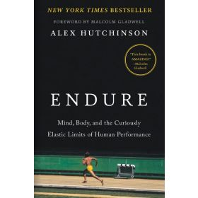 Endure: Mind, Body, and the Curiously Elastic Limits of Human Performance (Hardcover)
