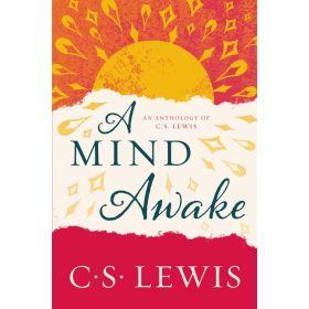 A Mind Awake: An Anthology of C. S. Lewis (Paperback)