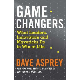 Game Changers What Leaders, Innovators, and Mavericks Do to Win at Life (Hardcover)