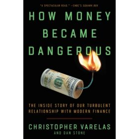 How Money Became Dangerous: The Inside Story of Our Turbulent Relationship with Modern Finance (Paperback)