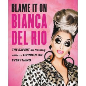 Blame It On Bianca Del Rio: The Expert On Nothing With An Opinion On Everything (Paperback)