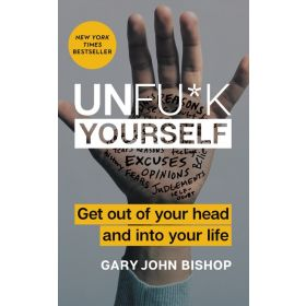 Unfu*k Yourself: Get out of Your Head and into Your Life (Hardcover)