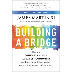 Building A Bridge: How the Catholic Church and the LGBT Community Can Enter into a Relationship of Respect, Compassion, and Sensitivity (Paperback)