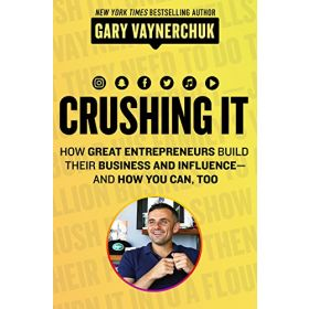 Crushing It: How Great Entrepreneurs Build Business and Influence - and How You Can, Too (Paperback)