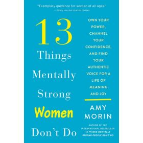 13 Things Mentally Strong Women Don't Do: Own Your Power, Channel Your Confidence, and Find Your Authentic Voice for a Life of Meaning and Joy (Paperback)