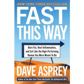 Fast This Way: Burn Fat, Heal Inflammation, and Eat Like the High-Performing Human You Were Meant to Be (Hardcover)