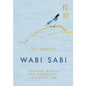 Wabi-Sabi: Japanese Wisdom for a Perfectly Imperfect Life (Hardcover)