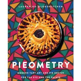 Pieometry: Modern Tart Art and Pie Design for the Eye and the Palate (Hardcover)
