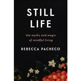 Still Life: The Myths and Magic of Mindful Living (Hardcover)