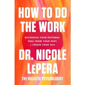 How to Do the Work: Recognize Your Patterns, Heal from Your Past, and Create Your Self (Paperback)