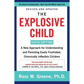 The Explosive Child: A New Approach for Understanding and Parenting Easily Frustrated, Chronically Inflexible Children, 6th Edition (Paperback)