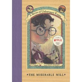 The Miserable Mill: A Series of Unfortunate Events, Book 4 (Hardcover)