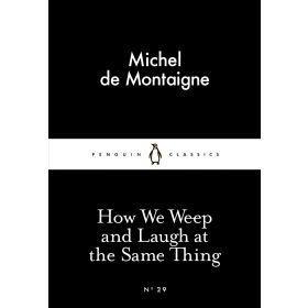 How We Weep And Laugh At The Same Thing, Penguin Little Black Classics (Paperback)