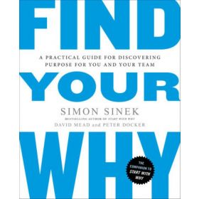 Find Your Why A Practical Guide for Discovering Purpose for You and Your Team (Paperback)